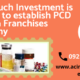 How much Investment is needed to establish PCD Pharma Franchises Company