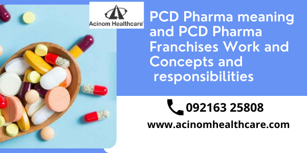PCD Pharma meaning and PCD Pharma Franchises Work and Concepts and responsibilities