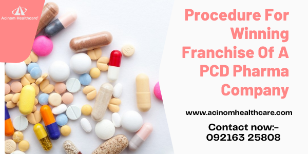 Procedure For Winning Franchise Of A PCD Pharma Company