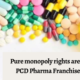 Why pure monopoly rights are required in PCD Pharma Franchise in Assam